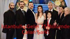 İstanbullu Gelin 75.Bölümde Çalan Şarkı, İstanbullu Gelin 8 Mart Çalan Şarkılar