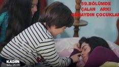 Kadın 59.Bölümde Çalan Şarkı – Barış Manço  Günaydın Çocuklar Sözleri